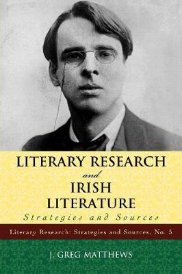 Literary Research and Irish Literature: Strategies and Sources - Literary Research: Strategies and Sources 5 (Paperback)