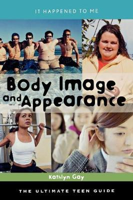 Body Image and Appearance: The Ultimate Teen Guide - It Happened to Me 26 (Hardback)
