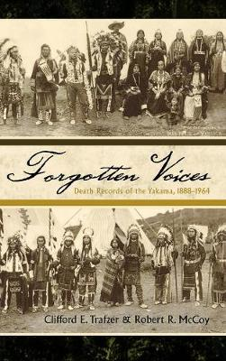 Forgotten Voices: Death Records of the Yakama, 1888-1964 - Native American Resources Series 5 (Hardback)