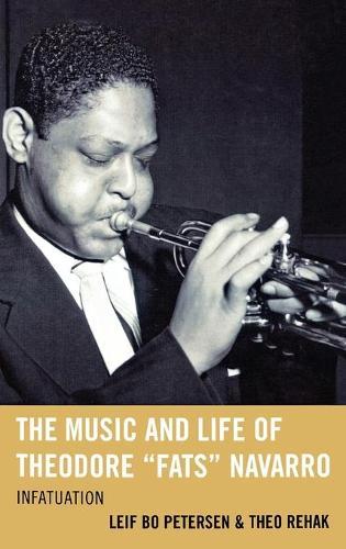 "The Music and Life of Theodore ""Fats"" Navarro: Infatuation - Studies in Jazz 59 (Hardback)"