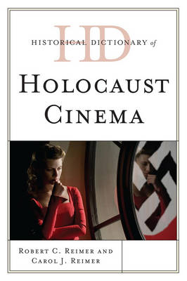 Historical Dictionary of Holocaust Cinema - Historical Dictionaries of Literature and the Arts (Hardback)