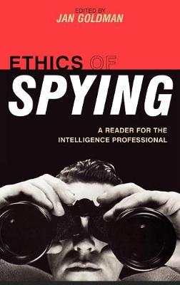 Ethics of Spying: A Reader for the Intelligence Professional - Security and Professional Intelligence Education Series (Hardback)