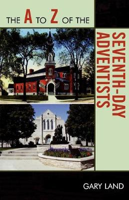 The A to Z of the Seventh-Day Adventists - The A to Z Guide Series 43 (Paperback)