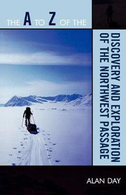 The A to Z of the Discovery and Exploration of the Northwest Passage - The A to Z Guide Series 52 (Paperback)