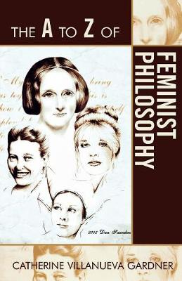 The A to Z of Feminist Philosophy - The A to Z Guide Series 56 (Paperback)