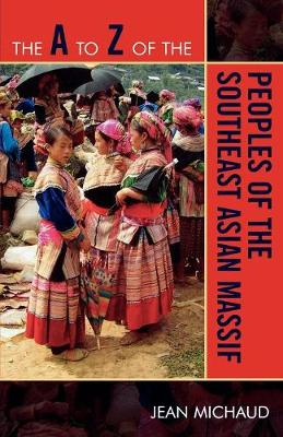 The A to Z of the Peoples of the Southeast Asian Massif - The A to Z Guide Series 61 (Paperback)