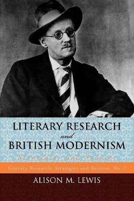 Literary Research and British Modernism: Strategies and Sources - Literary Research: Strategies and Sources 7 (Paperback)