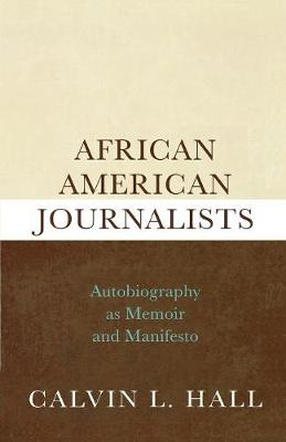 African American Journalists: Autobiography as Memoir and Manifesto (Paperback)