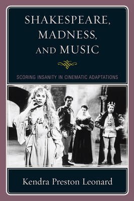 Shakespeare, Madness, and Music: Scoring Insanity in Cinematic Adaptations (Paperback)