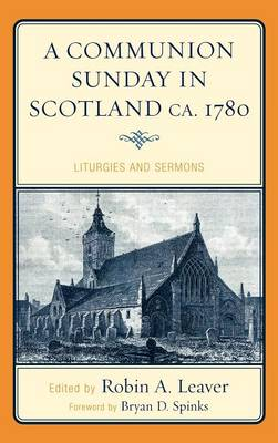 A Communion Sunday in Scotland ca. 1780: Liturgies and Sermons - Drew University Studies in Liturgy 13 (Hardback)