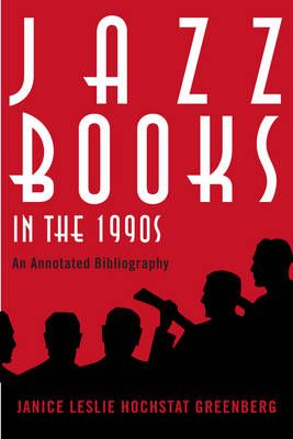 Jazz Books in the 1990s: An Annotated Bibliography - Studies in Jazz 61 (Paperback)