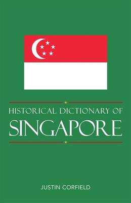 Historical Dictionary of Singapore - Historical Dictionaries of Asia, Oceania and the Middle East 77 (Hardback)