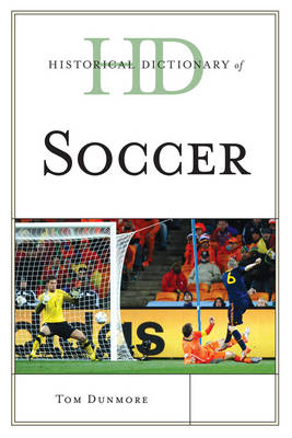Historical Dictionary of Soccer - Historical Dictionaries of Sports (Hardback)