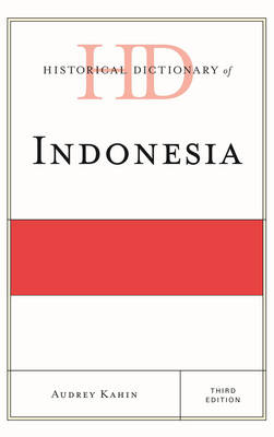Historical Dictionary of Indonesia - Historical Dictionaries of Asia, Oceania and the Middle East (Hardback)