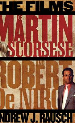 The Films of Martin Scorsese and Robert De Niro (Hardback)