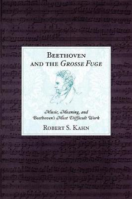 Beethoven and the Grosse Fuge: Music, Meaning, and Beethoven's Most Difficult Work (Paperback)