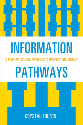Information Pathways: A Problem-Solving Approach to Information Literacy (Paperback)