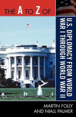 The A to Z of U.S. Diplomacy from World War I through World War II - The A to Z Guide Series 243 (Paperback)