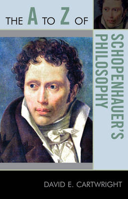 The A to Z of Schopenhauer's Philosophy - The A to Z Guide Series 177 (Paperback)
