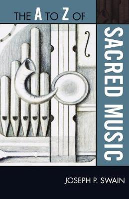 The A to Z of Sacred Music - The A to Z Guide Series 193 (Paperback)