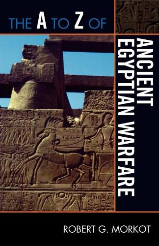 The A to Z of Ancient Egyptian Warfare - The A to Z Guide Series 196 (Paperback)