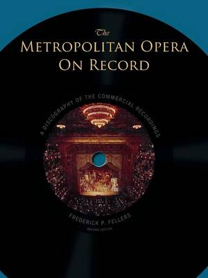 The Metropolitan Opera on Record: A Discography of the Commercial Recordings (Hardback)