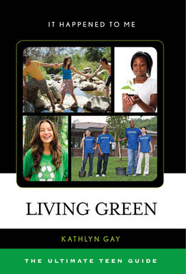 Living Green: The Ultimate Teen Guide - It Happened to Me 31 (Hardback)