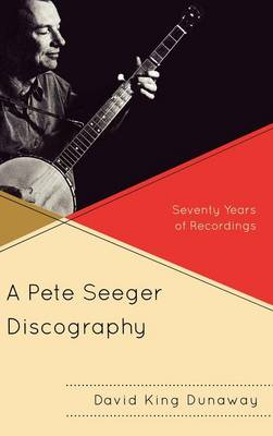 A Pete Seeger Discography: Seventy Years of Recordings - American Folk Music and Musicians Series 14 (Hardback)