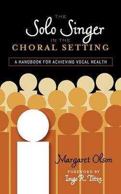 The Solo Singer in the Choral Setting: A Handbook for Achieving Vocal Health (Hardback)