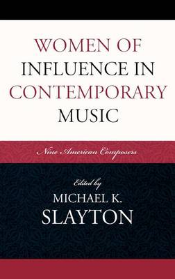 Women of Influence in Contemporary Music: Nine American Composers (Hardback)