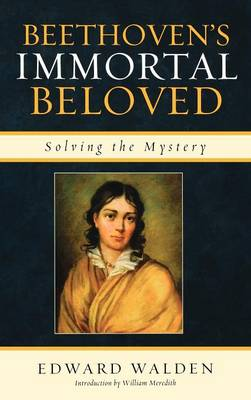 Beethoven's Immortal Beloved: Solving the Mystery (Hardback)