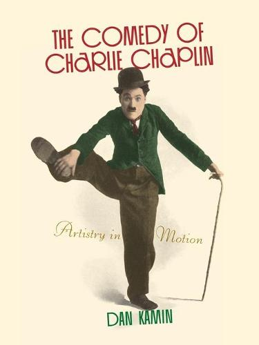 The Comedy of Charlie Chaplin: Artistry in Motion (Paperback)