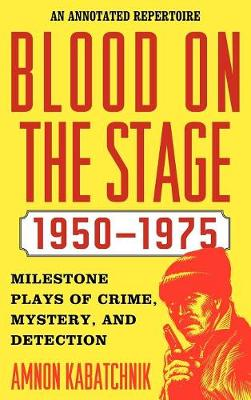 Blood on the Stage, 1950-1975: Milestone Plays of Crime, Mystery, and Detection (Hardback)