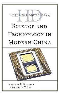 Historical Dictionary of Science and Technology in Modern China - Historical Dictionaries of Asia, Oceania and the Middle East (Hardback)