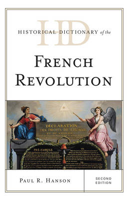 Historical Dictionary of the French Revolution - Historical Dictionaries of War, Revolution, and Civil Unrest (Hardback)