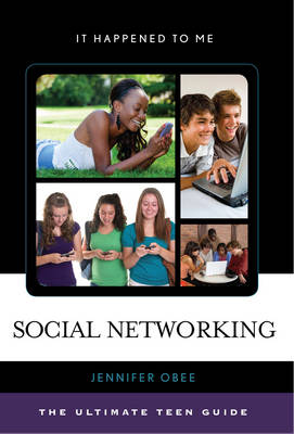 Social Networking: The Ultimate Teen Guide - It Happened to Me 32 (Hardback)