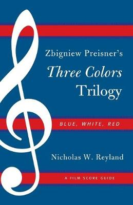 Zbigniew Preisner's Three Colors Trilogy: Blue, White, Red: A Film Score Guide - Film Score Guides 11 (Paperback)