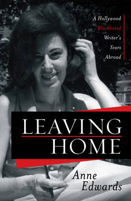 Leaving Home: A Hollywood Blacklisted Writer's Years Abroad (Hardback)