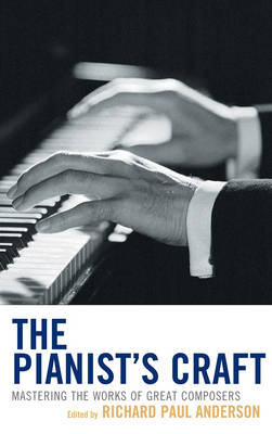 The Pianist's Craft: Mastering the Works of Great Composers (Hardback)
