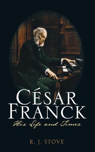Cesar Franck: His Life and Times (Hardback)