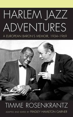 Harlem Jazz Adventures: A European Baron's Memoir, 1934-1969 - Studies in Jazz (Hardback)