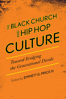 The Black Church and Hip Hop Culture: Toward Bridging the Generational Divide - African American Cultural Theory and Heritage (Hardback)
