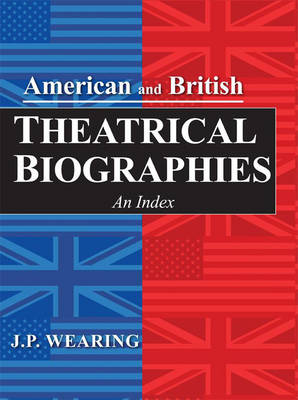 American and British Theatrical Biographies: An Index - American and British Theatrical Biographies (Hardback)