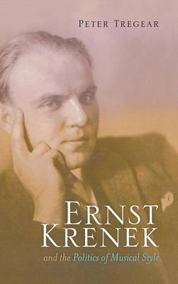 Ernst Krenek and the Politics of Musical Style (Hardback)