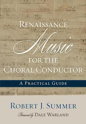 Renaissance Music for the Choral Conductor: A Practical Guide (Paperback)