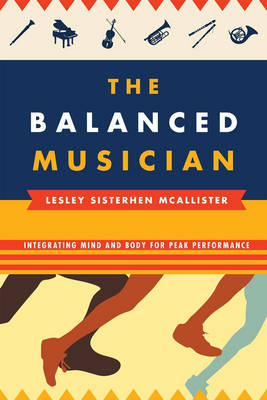 The Balanced Musician: Integrating Mind and Body for Peak Performance (Paperback)