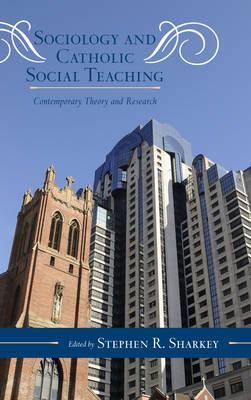 Sociology and Catholic Social Teaching: Contemporary Theory and Research - Catholic Social Thought 6 (Hardback)