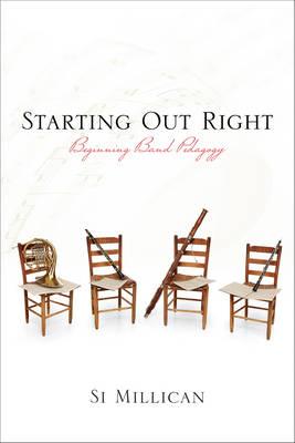 Starting out Right: Beginning Band Pedagogy (Hardback)