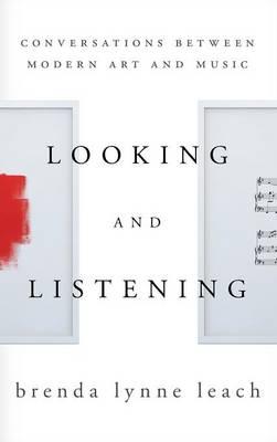 Looking and Listening: Conversations between Modern Art and Music (Hardback)
