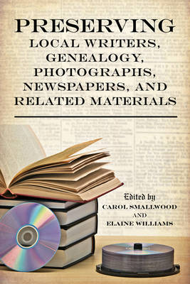 Preserving Local Writers, Genealogy, Photographs, Newspapers, and Related Materials (Paperback)